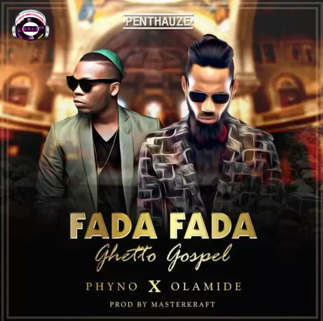 PHYNO X OLAMIDE -FADA-FADA